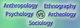 Anthropology vs Sociology vs Psychology vs Ethnography vs Archeology