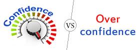 Confidence vs Overconfidence