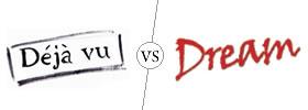 Deja vu vs Dreams