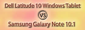 Dell Latitude 10 Windows Tablet vs Samsung Galaxy Note 10.1