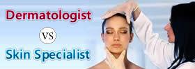 Dermatologist vs Skin Specialist