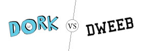 Dork vs Dweeb