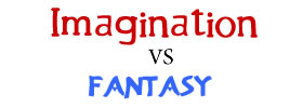 Imagination vs Fantasy