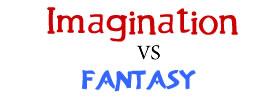 Imagination vs Fantasy