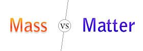 Mass vs Matter