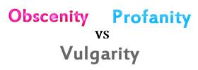 Obscenity vs Profanity vs Vulgarity