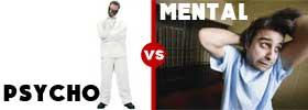 Psycho vs Mental