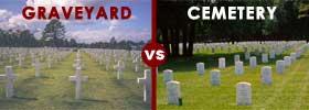Graveyard vs Cemetery