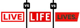 Live vs Life vs Lives