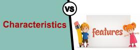 Characteristics vs Features