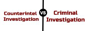 Counterintelligence Investigation vs Criminal Investigation