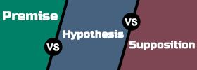 Premise vs Hypothesis vs Supposition