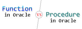 Difference between Function and Procedure in Oracle
