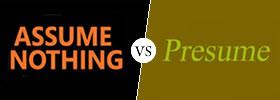Assume vs Presume