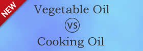 Cooking Oil and Vegetable Oil