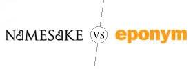 Namesake vs Eponym