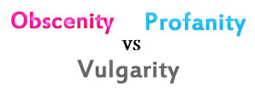 Obscenity vs Profanity vs Vulgarity