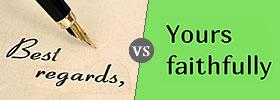 Best Regards vs Yours Faithfully
