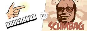Douchebag vs Scumbag