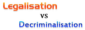 Legalisation vs Decriminalisation