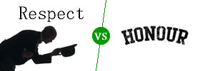 Respect vs Honour