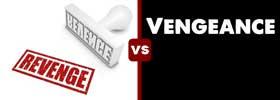 Revenge vs Vengeance