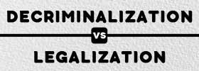 Decriminalization vs Legalization