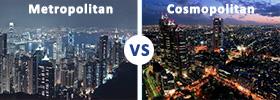 Metropolitan vs Cosmopolitan