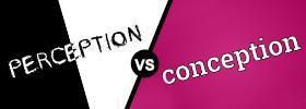 Perception vs Conception