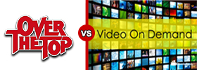 Over the Top (OTT) and Video On Demand (VOD)